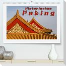 Historisches Peking (Premium, hochwertiger DIN A2 Wandkalender 2022, Kunstdruck in Hochglanz)