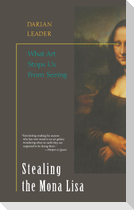 Stealing the Mona Lisa: What Art Stops Us from Seeing