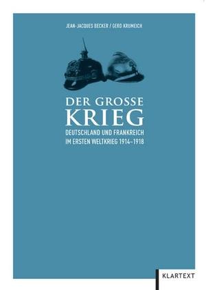 Jean-Jacques Becker / Gerd Krumeich. Der Große Krieg - Deutschland und Frankreich im Ersten Weltkrieg 1914–1918. Klartext, 2010.