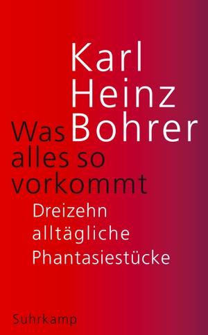 Bohrer, Karl Heinz. Was alles so vorkommt - Dreizehn alltägliche Phantasiestücke. Suhrkamp Verlag AG, 2021.