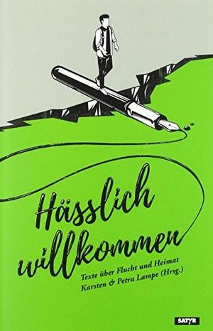 Karsten Lampe / Petra Lampe. Hässlich Willkommen - Texte über Flucht und Heimat. SATYR Verlag, 2018.