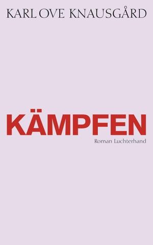 Karl Ove Knausgård / Paul Berf / Ulrich Sonnenberg. Kämpfen - Roman. Luchterhand, 2017.
