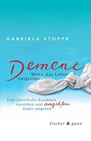 Gabriela Stoppe. Demenz - Wenn das Leben entgleitet - Eine rätselhafte Krankheit verstehen und angstfrei damit umgehen. Fischer & Gann, 2018.