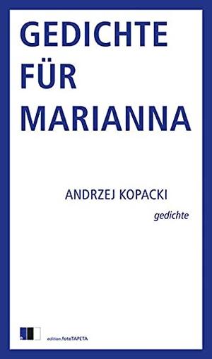 Kopacki, Andrzej. Gedichte für Marianna - Gedichte. edition Fototapeta, 2021.