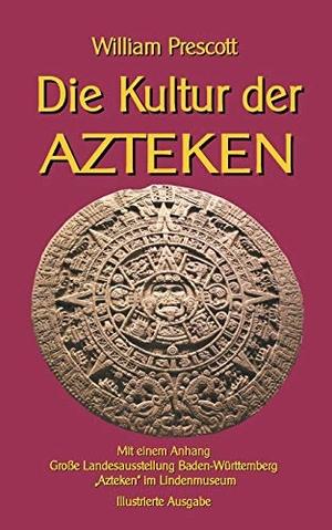 Prescott, William. Die Kultur der Azteken - Mit ei