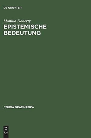 Doherty, Monika. Epistemische Bedeutung. De Gruyter Akademie Forschung, 1985.