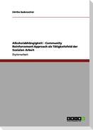 Alkoholabhängigkeit. Community Reinforcement Approach als Tätigkeitsfeld der Sozialen Arbeit