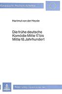 Die frühe deutsche Komödie Mitte 17. bis Mitte 18. Jahrhundert