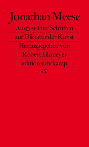 Jonathan Meese / Robert Eikmeyer. Ausgewählte Schriften zur Diktatur der Kunst. Suhrkamp, 2012.