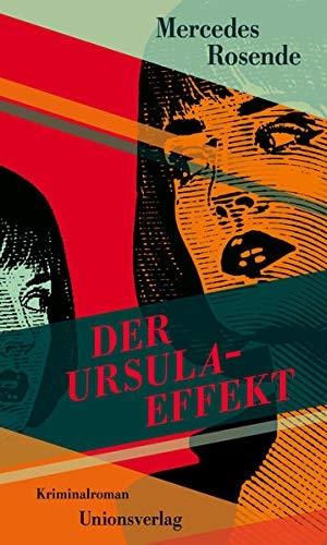 Rosende, Mercedes. Der Ursula-Effekt - Kriminalroman. Unionsverlag, 2021.