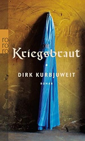 Dirk Kurbjuweit. Kriegsbraut. ROWOHLT Taschenbuch,