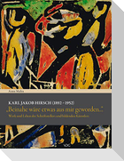 """Karl Jakob Hirsch (1892-1952) """"Beinahe wäre etwas aus mir geworden..."""""""