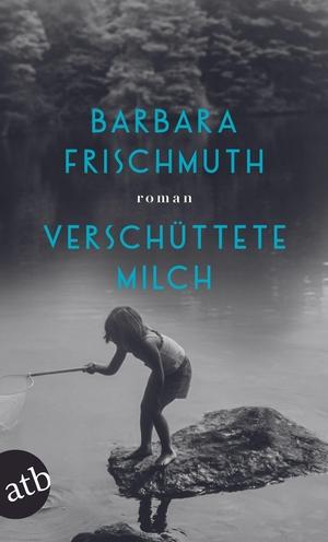 Frischmuth, Barbara. Verschüttete Milch - Roman. Aufbau Taschenbuch Verlag, 2021.