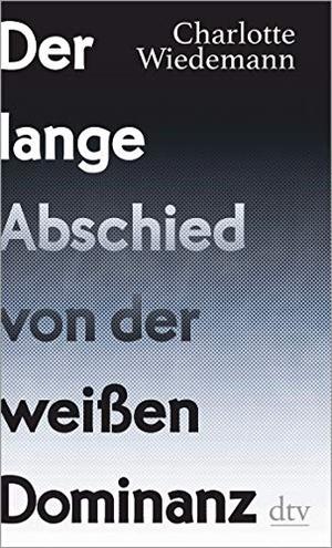 Charlotte Wiedemann. Der lange Abschied von der weißen Dominanz. dtv Verlagsgesellschaft, 2019.