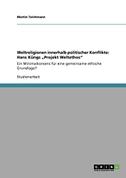 """Weltreligionen innerhalb politischer Konflikte: Hans Küngs """"Projekt Weltethos"""""""