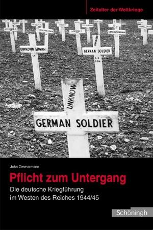 John Zimmermann. Pflicht zum Untergang - Die deutsche Kriegsführung im Westen des Reiches 1944/45. Verlag Ferdinand Schöningh, 2009.