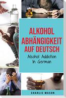 Alkoholabhängigkeit Auf Deutsch/ Alcohol addiction In German (German Edition)