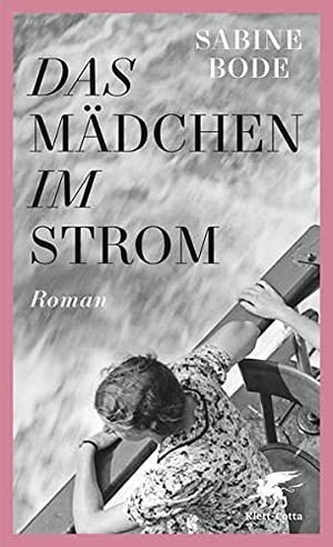 Sabine Bode. Das Mädchen im Strom - Roman. Klett-Cotta, 2017.