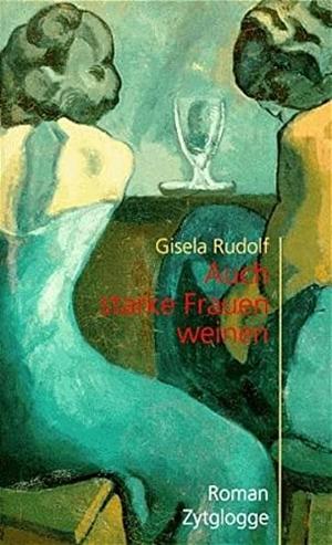 Rudolf, Gisela. Auch starke Frauen weinen. Zytglog