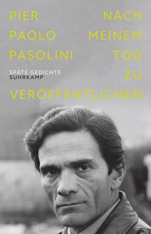 Pasolini, Pier Paolo. Nach meinem Tod zu veröffentlichen - Späte Gedichte.. Suhrkamp Verlag AG, 2021.