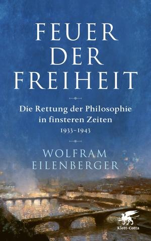 Wolfram Eilenberger. Feuer der Freiheit - Die Rett