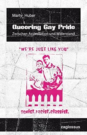Marty Huber. Queering Gay Pride - Zwischen Assimilation und Widerstand. Zaglossus, 2013.