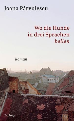 Parvulescu, Ioana. Wo die Hunde in drei Sprachen bellen - Roman. Zsolnay-Verlag, 2021.