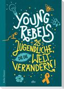 Young Rebels, 25 Jugendliche, die die Welt verändern