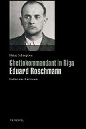 Heinz Schneppen. Ghettokommandant in Riga Eduard Roschmann - Fakten und Fiktionen. Metropol-Verlag, 2009.