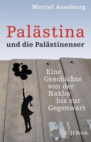 Asseburg, Muriel. Palästina und die Palästinenser - Eine Geschichte von der Nakba bis zur Gegenwart. Beck C. H., 2021.