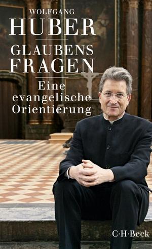 Wolfgang Huber. Glaubensfragen - Eine evangelische Orientierung. C.H.Beck, 2017.