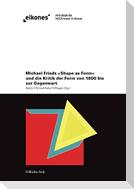 Michaels Frieds 'Shape as Form' und die Kritik der Form von 1800 bis zur Gegenwart