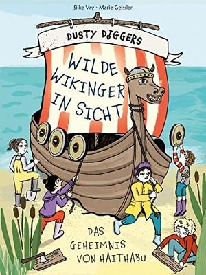 Vry, Silke / Marie Geissler. Wilde Wikinger in Sicht - Das Geheimnis von Haithabu   Dusty Diggers-Geschichte Nr. 3. Seemann Henschel GmbH, 2022.