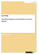 The Wine Industry of South Africa. A Sector Report