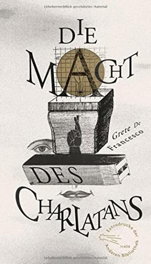 de Francesco, Grete / Grete de Francesco. Die Macht des Charlatans. AB Die Andere Bibliothek, 2021.