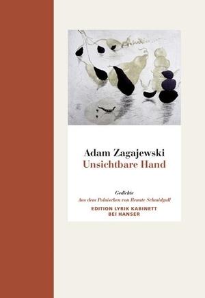 Adam Zagajewski / Renate Schmidgall. Unsichtbare Hand - Gedichte. Edition Lyrik Kabinett bei Hanser. Hanser, Carl, 2012.