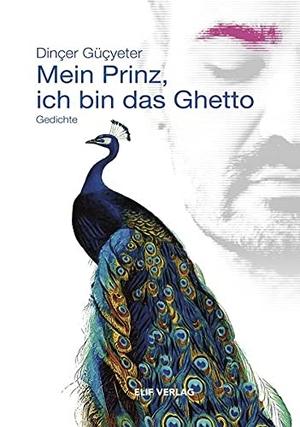 Güçyeter, Dinçer. Mein Prinz, ich bin das Ghetto - Gedichte. Elif Verlag, 2021.
