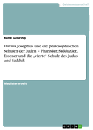 """Flavius Josephus und die philosophischen Schulen der Juden - Pharisäer, Sadduzäer, Essener und die """"vierte"""" Schule des Judas und Sadduk"""