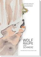 Wolf, Raupe und Schmerz