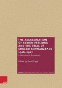 The Assassination of Symon Petliura and the Trial of Sholem Schwarzbard 1926-1927