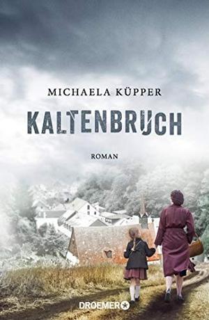 Michaela Küpper. Kaltenbruch - Roman. Droemer, 2018.