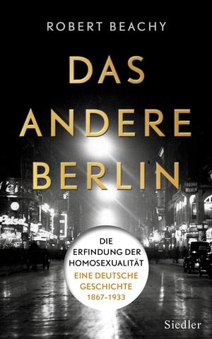 Robert Beachy / Hans Freundl / Thomas Pfeiffer. Das andere Berlin - Die Erfindung der Homosexualität: Eine deutsche Geschichte 1867 – 1933. Siedler, 2015.