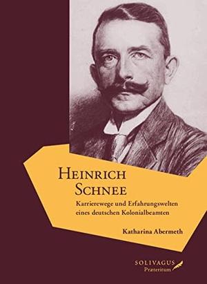Katharina Abermeth. Heinrich Schnee - Karrierewege und Erfahrungswelten eines deutschen Kolonialbeamten. Solivagus Praeteritum, 2017.