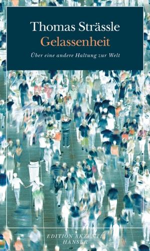 Thomas Strässle. Gelassenheit - Über eine andere Haltung zur Welt. Hanser, Carl, 2013.