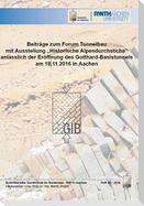 """Beiträge zum Forum Tunnelbau mit Ausstellung """"Historische Alpendurchstiche"""" anlässlich der Eröffnung des Gotthard-Basistunnels am 18.11.2016 in Aachen"""