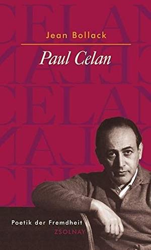 Jean Bollack / Werner Wögerbauer. Paul Celan - Poetik der Fremdheit. Zsolnay, Paul, 2000.