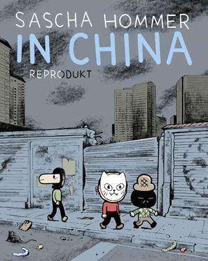 Sascha Hommer. In China. Reprodukt, 2016.