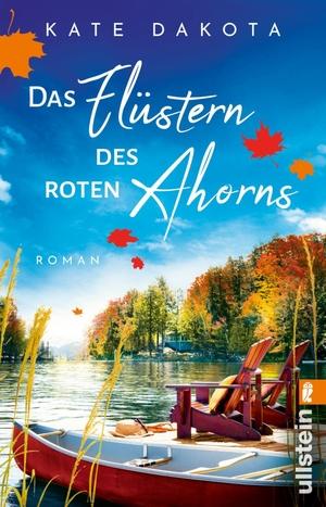 Dakota, Kate. Das Flüstern des roten Ahorns - Roman. Ullstein Taschenbuchvlg., 2021.