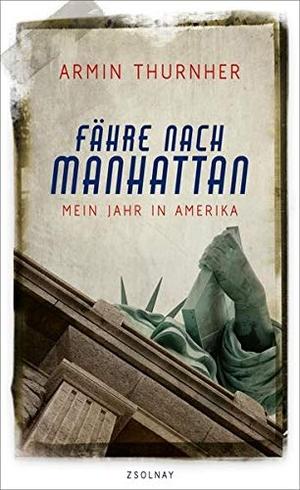 Armin Thurnher. Fähre nach Manhattan - Mein Jahr in Amerika. Zsolnay, Paul, 2019.