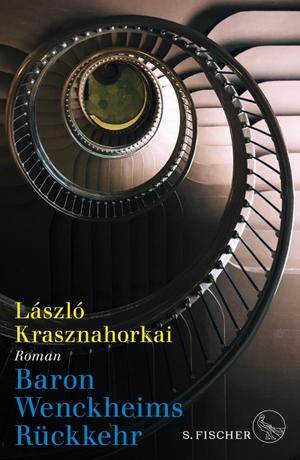László Krasznahorkai / Christina Viragh. Baron Wenckheims Rückkehr - Roman. S. FISCHER, 2018.